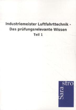Industriemeister Luftfahrttechnik - Das prüfungsrelevante Wissen als Buch von Hrsg. Sarastro GmbH