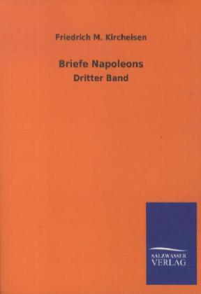 Briefe Napoleons I. als Buch von Friedrich M. Kircheisen
