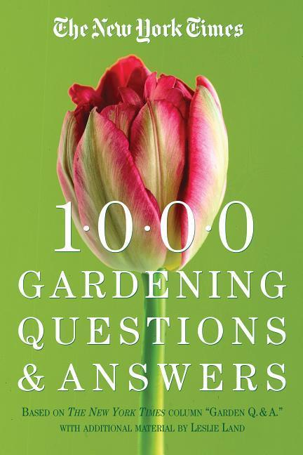 "The New York Times 1000 Gardening Questions and Answers: Based on the New York Times Column ""Garden Q & A."" als Taschenbuch"