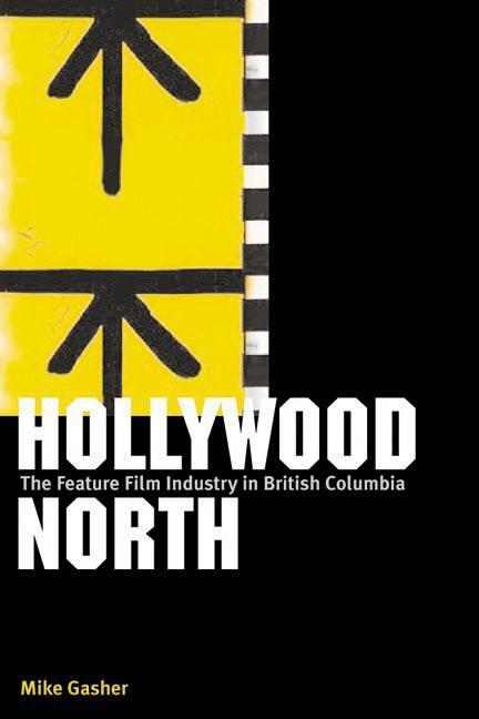Hollywood North: The Feature Film Industry in British Columbia als Taschenbuch