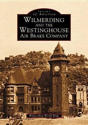 Wilmerding and the Westinghouse Air Brake Company als Taschenbuch