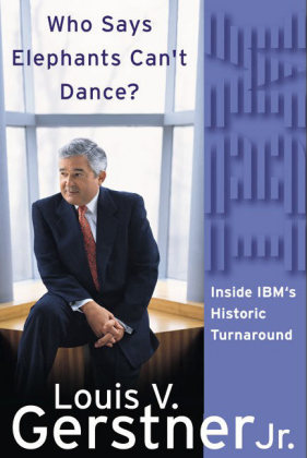 Who Says Elephants Can't Dance?: Inside IBM's Historic Turnaround als Buch
