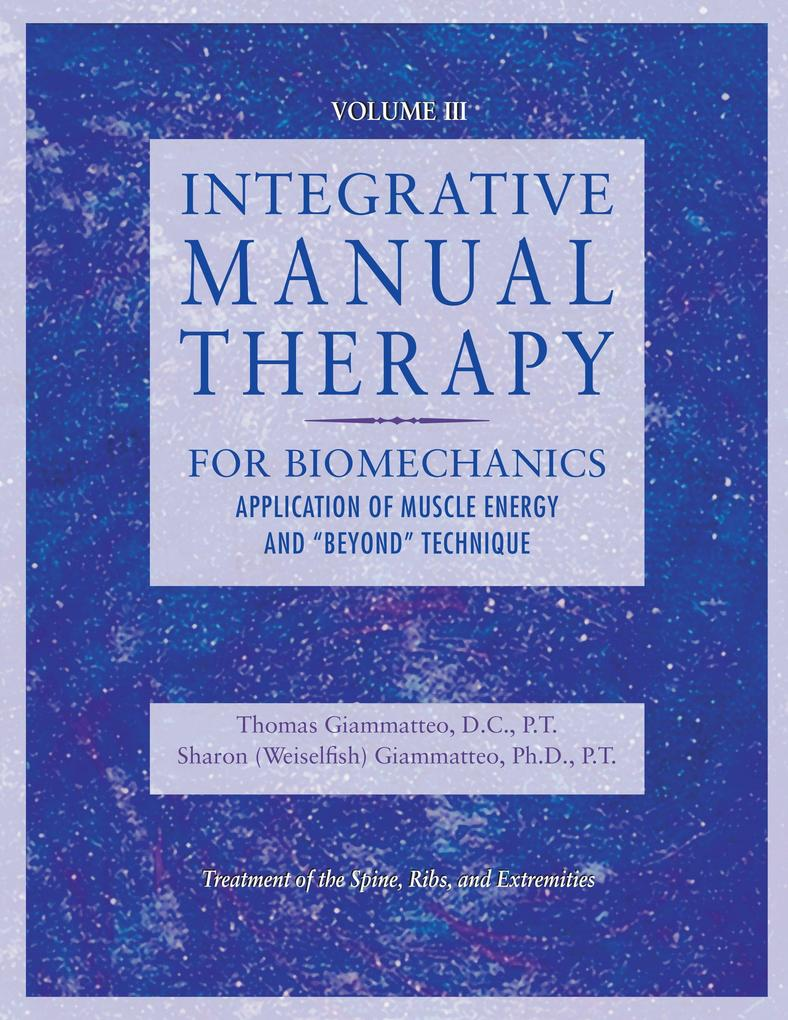 "Integrative Manual Therapy for Biomechanics: Application of Muscle Energy and ""beyond"" Technique als Buch"