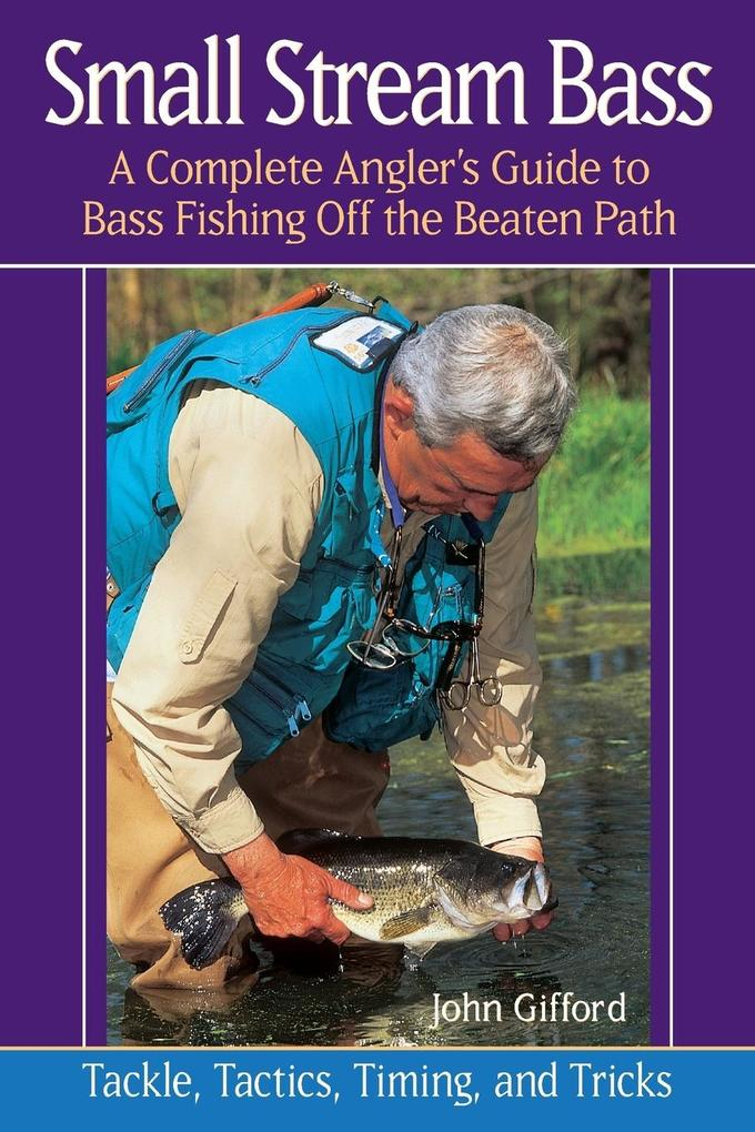 Small Stream Bass: A Complete Angler's Guide to Bass Fishing Off the Beaten Path als Taschenbuch