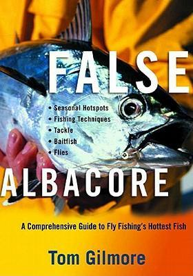 False Albacore: A Comprehensive Guide to Fly Fishing's Hottest Fish: Tackle, Baitfish, Flies, Seasonal Hot Spots, and Techniques als Taschenbuch