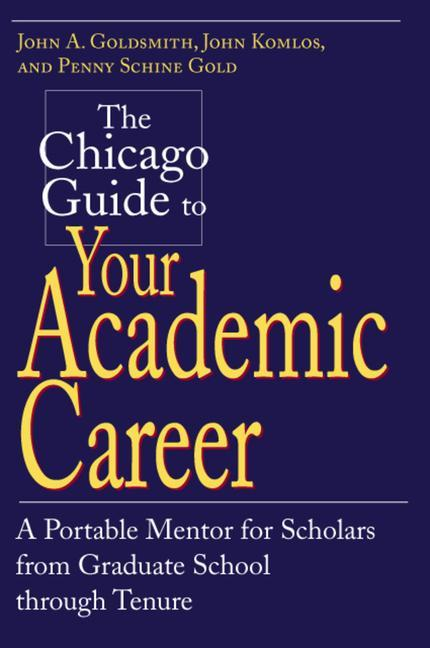 The Chicago Guide to Your Academic Career: A Portable Mentor for Scholars from Graduate School Through Tenure als Taschenbuch