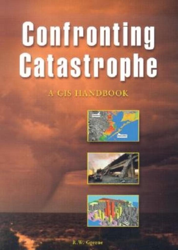 Confronting Catastrophe: A GIS Handbook als Taschenbuch