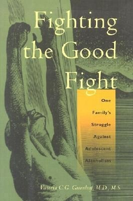 Fighting the Good Fight: One Family's Struggle Against Adolescent Alcoholism als Buch