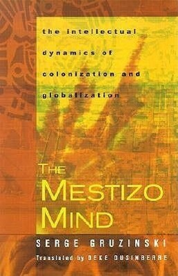 The Mestizo Mind: The Intellectual Dynamics of Colonization and Globalization als Taschenbuch