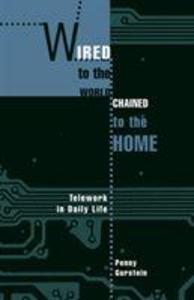 Wired to the World, Chained to the Home: Telework in Daily Life als Taschenbuch
