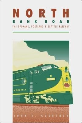North Bank Road: The Spokane, Portland and Seattle Railway als Taschenbuch