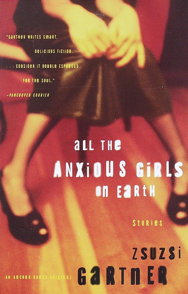 All the Anxious Girls on Earth: Stories als Taschenbuch