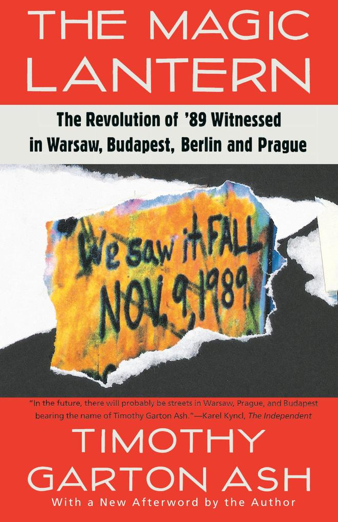 The Magic Lantern: The Revolution of '89 Witnessed in Warsaw, Budapest, Berlin, and Prague als Taschenbuch