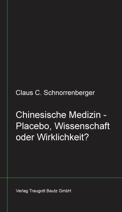 Chinesische Medizin - Placebo, Wissenschaft oder Wirklichkeit? als Buch von Claus C. Schnorrenberger
