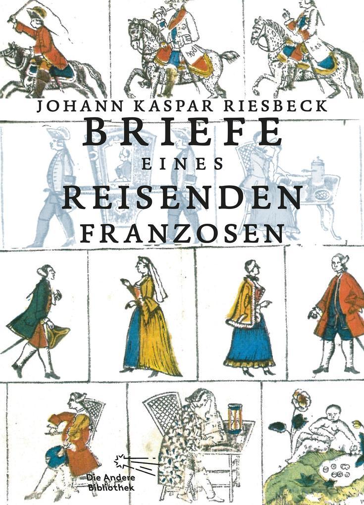 Briefe eines reisenden Franzosen als Buch von Johann Kaspar Riesbeck, Heiner Boehncke, Hans Sarkowicz