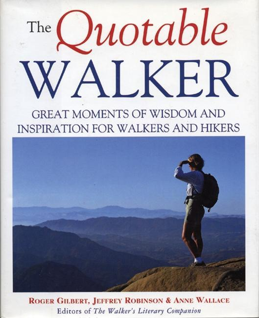 The Quotable Walker: Great Moments of Wisdom and Inspiration for Walkers and Hikers als Buch