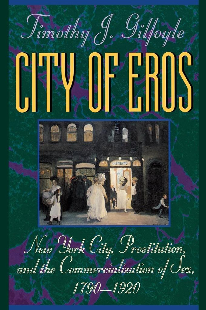 City of Eros: New York City, Prostitution, and the Commercialization of Sex, 1790-1920 als Taschenbuch