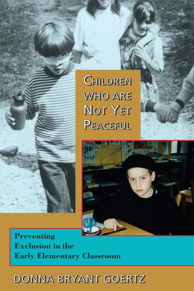 Children Who Are Not Yet Peaceful: Preventing Exclusion in the Early Elementary Classroom als Taschenbuch