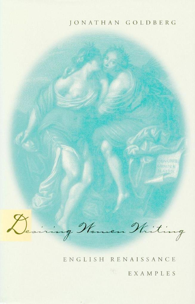Desiring Women Writing: English Renaissance Examples als Taschenbuch