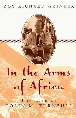 In the Arms of Africa: The Life of Colin M. Turnbull als Taschenbuch