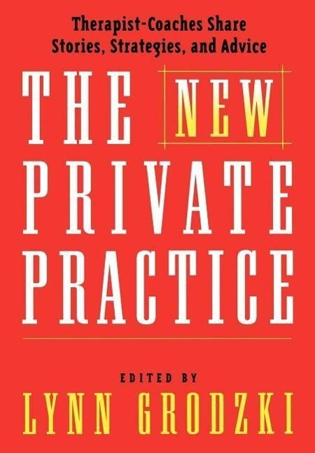 The New Private Practice: Therapist-Coaches Share Stories, Strategies, and Advice als Buch