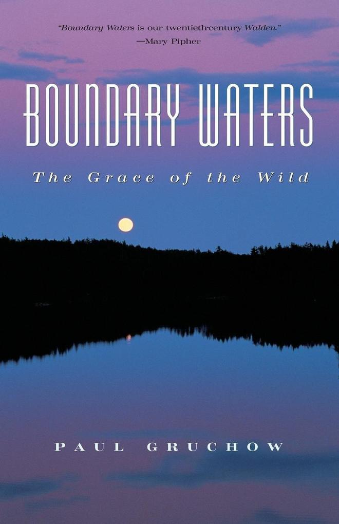 Boundary Waters: The Grace of the Wild als Taschenbuch