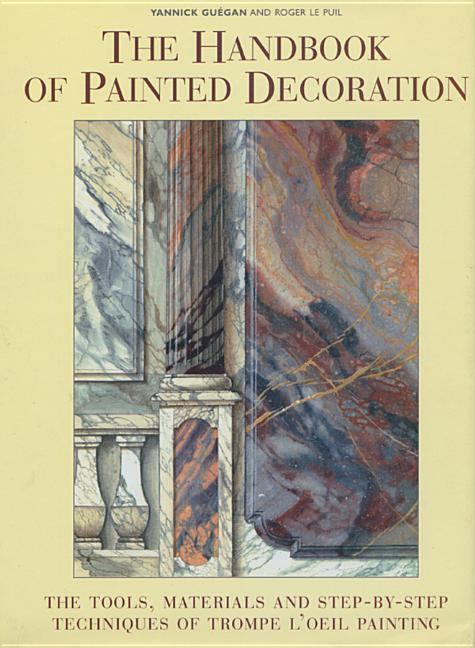 The Handbook of Painted Decoration: The Tools, Materials, and Step-By-Step Techniques of Trompe l'Oeil Painting als Buch