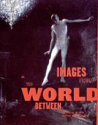 Images from the World Between: The Circus in Twentieth-Century American Art als Buch