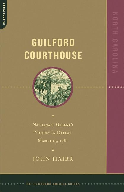 Guilford Courthouse: Nathanael Greene's Victory in Defeat, March 15, 1781 als Taschenbuch