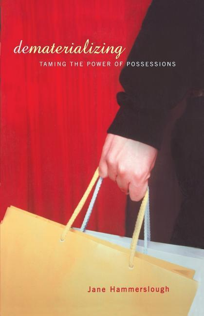 Dematerializing: Taming the Power of Possessions als Taschenbuch