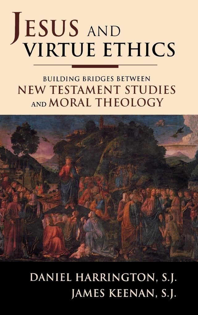 Jesus and Virtue Ethics: Building Bridges Between New Testament Studies and Moral Theology als Buch