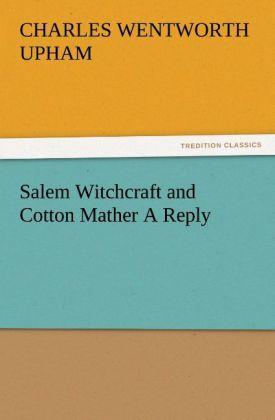 Salem Witchcraft and Cotton Mather A Reply als Buch von Charles Wentworth Upham