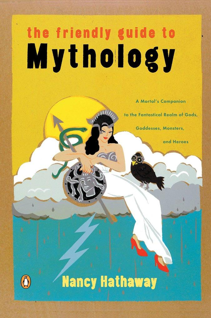 The Friendly Guide to Mythology: A Mortal's Companion to the Fantastical Realm of Gods Goddesses Monsters Heroes als Taschenbuch