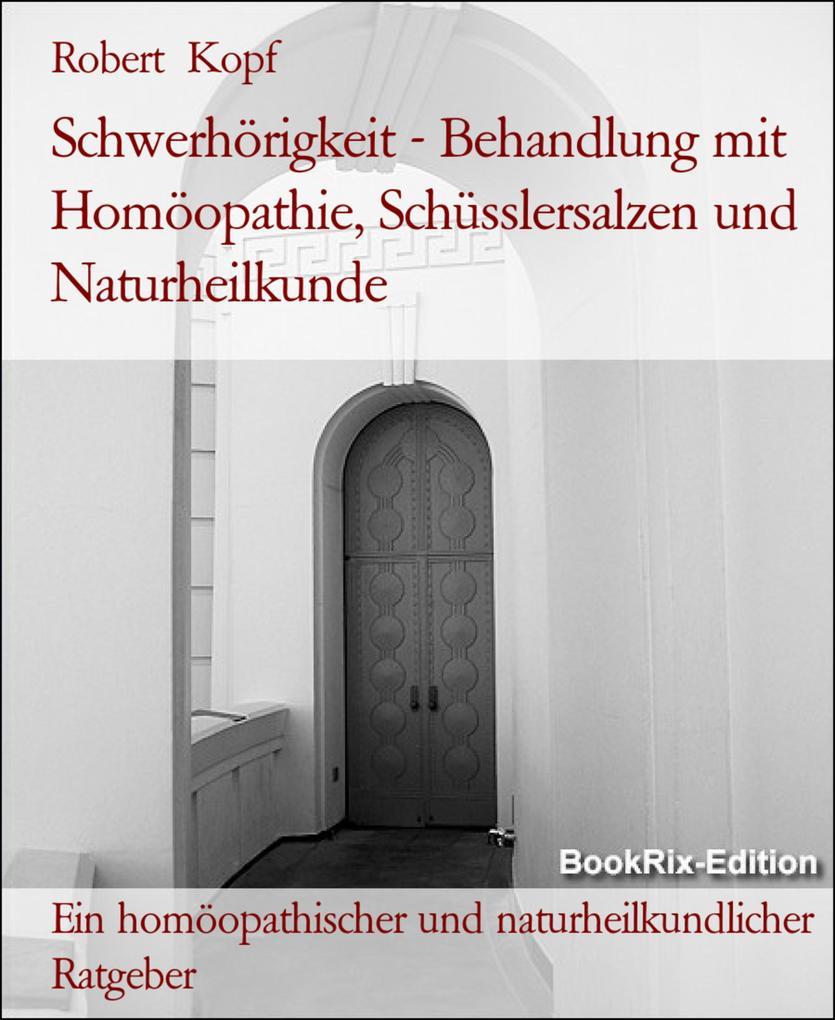 Schwerhörigkeit - Behandlung mit Homöopathie, Schüsslersalzen und Naturheilkunde als eBook