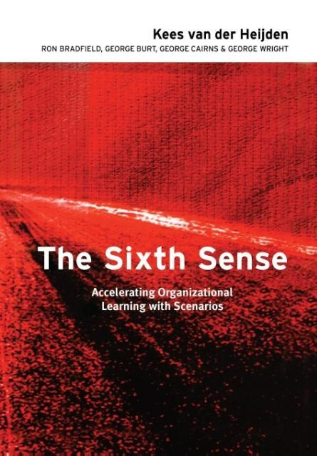 The Sixth Sense: Accelerating Organizational Learning with Scenarios als Buch
