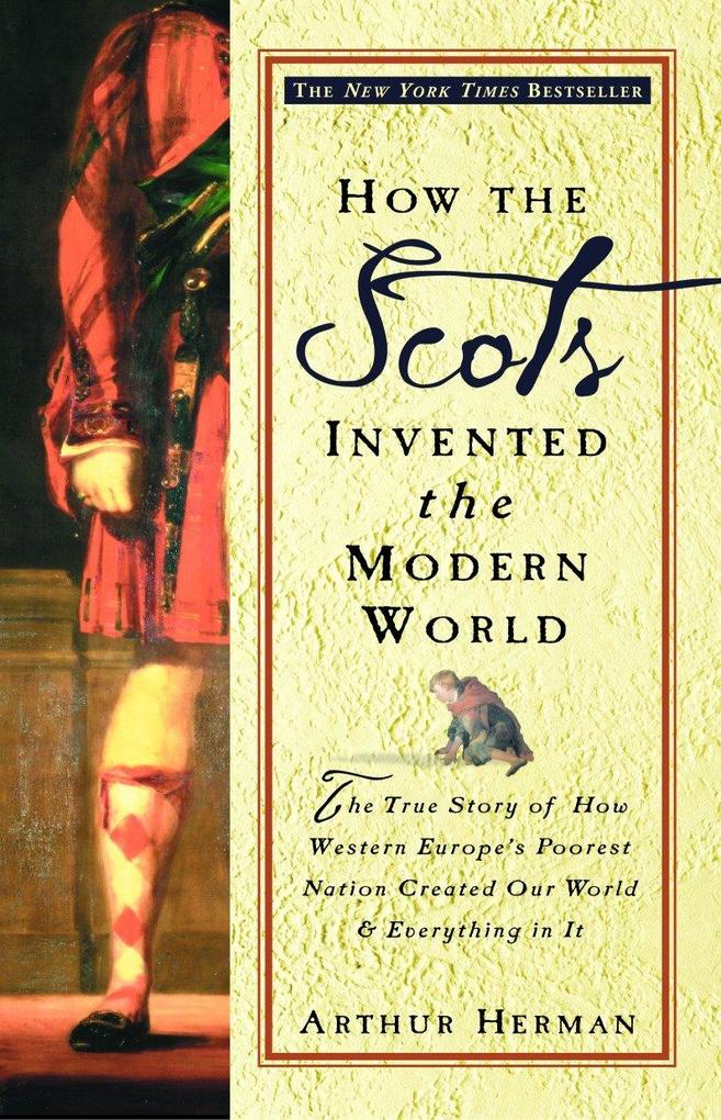 How the Scots Invented the Modern World: The True Story of How Western Europe's Poorest Nation Created Our World and Everything in It als Taschenbuch