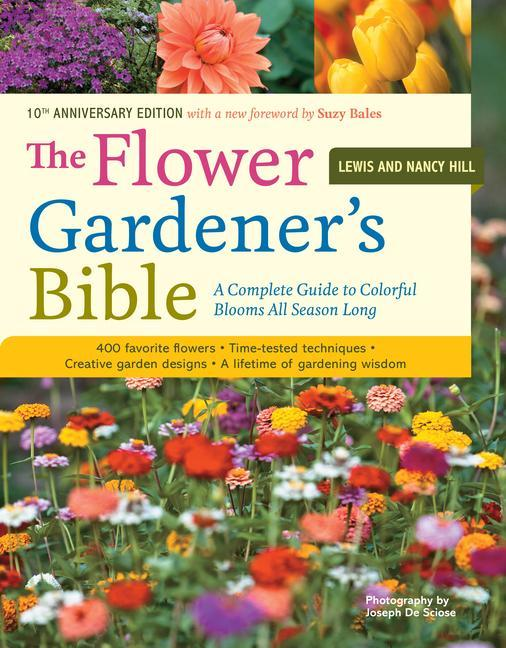 The Flower Gardener's Bible: A Complete Guide to Colorful Blooms All Season Long; 10th Anniversary Edition with a New Foreword by Suzy Bales als Taschenbuch