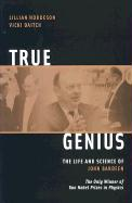True Genius: The Life and Science of John Bardeen: The Only Winner of Two Nobel Prizes in Physics als Buch