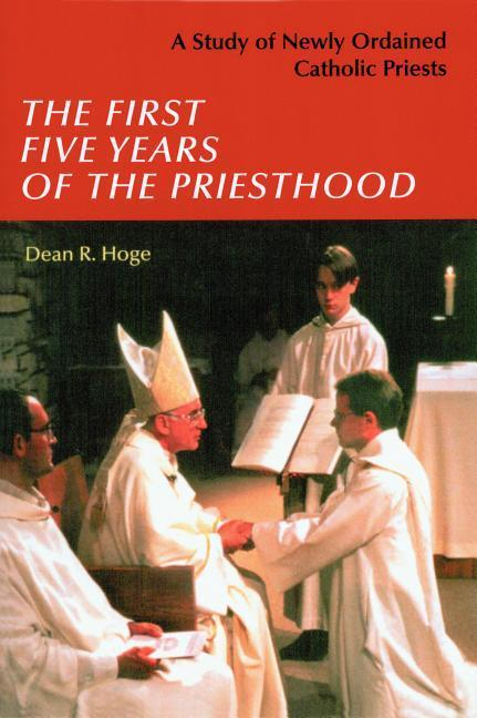 The First Five Years of the Priesthood: A Study of Newly Ordained Catholic Priests als Taschenbuch