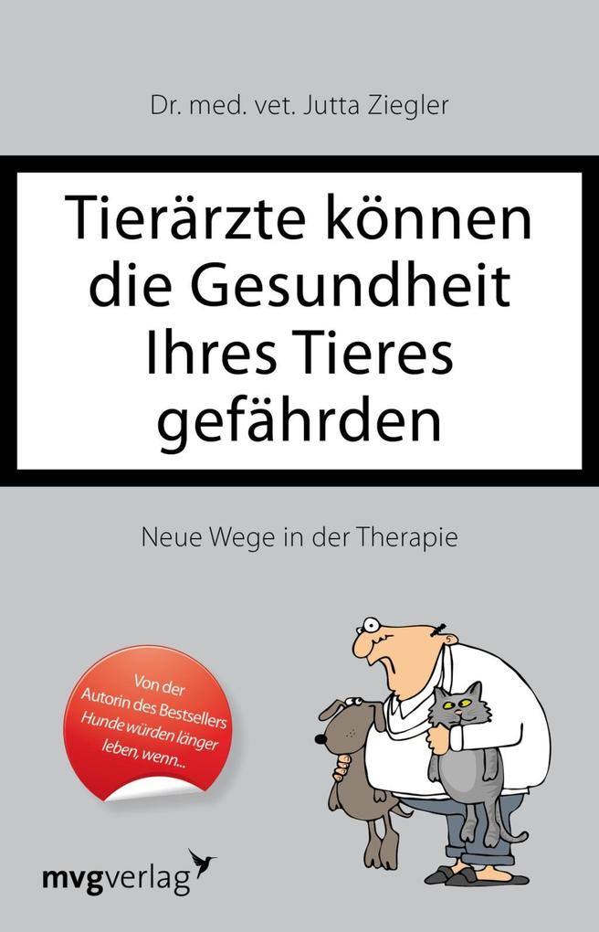 Tierärzte können die Gesundheit Ihres Tieres gefährden als Buch von Jutta Ziegler