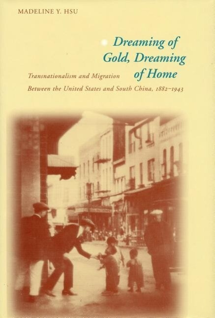 Dreaming of Gold, Dreaming of Home: Transnationalism and Migration Between the United States and South China, 1882-1943 als Taschenbuch