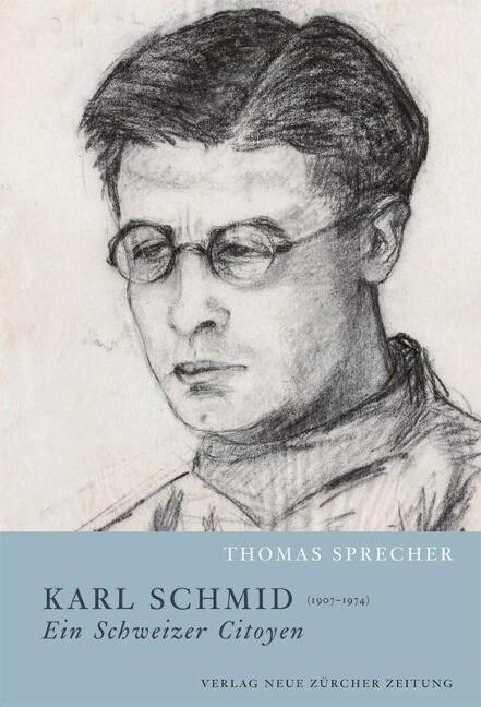 Karl Schmid (1907-1974) - ein Schweizer Citoyen als Buch von Thomas Sprecher