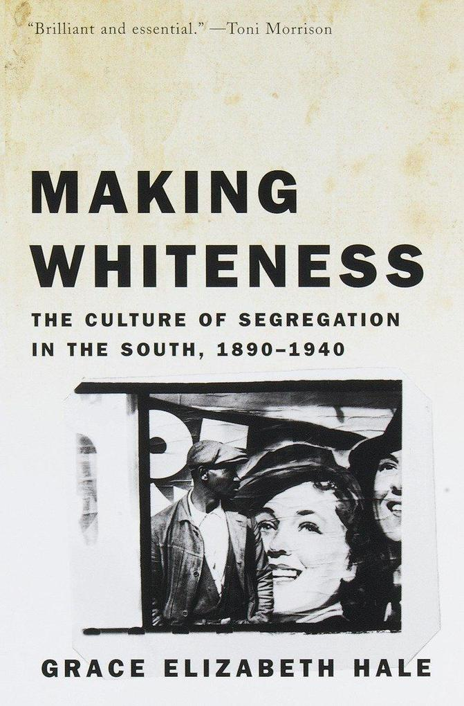Making Whiteness: The Culture of Segregation in the South, 1890-1940 als Taschenbuch