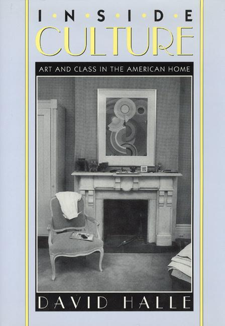 Inside Culture: Art and Class in the American Home als Buch