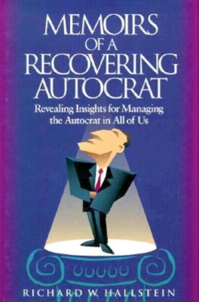 Memoirs of a Recovering Autocrat: Revealing Insights for Managing the Autocrat in All of Us als Buch