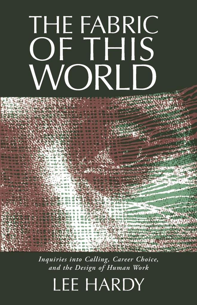 The Fabric of This World: Inquiries Into Calling, Career Choice, and the Design of Human Work als Taschenbuch
