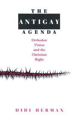 The Antigay Agenda: Orthodox Vision and the Christian Right als Taschenbuch