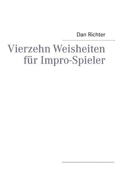 Vierzehn Weisheiten für Impro-Spieler als Buch von Dan Richter