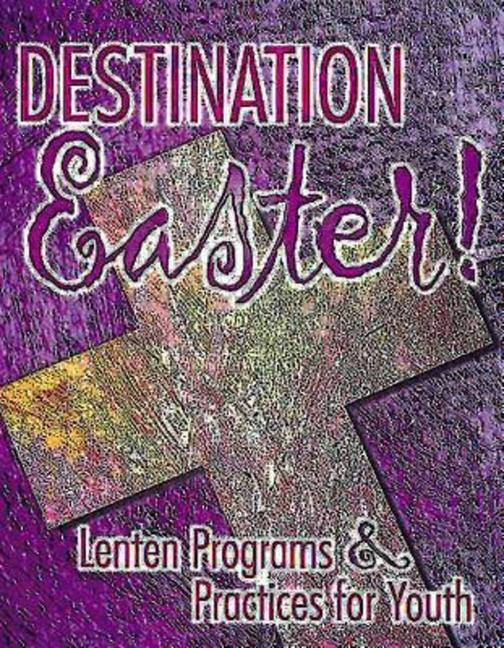 Destination Easter!: Lenten Programs & Practices for Youth als Taschenbuch