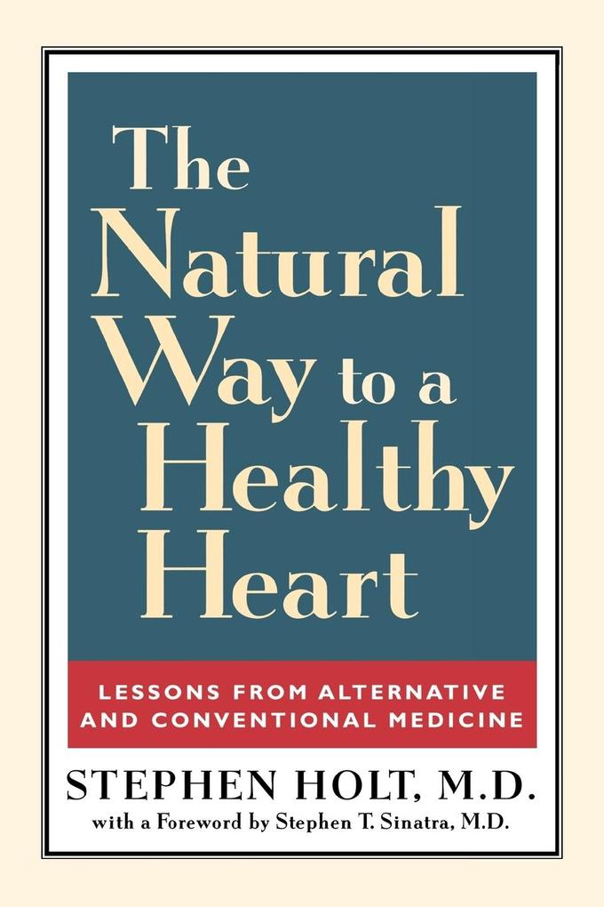 The Natural Way to a Healthy Heart: Lessons from Alternative and Conventional Medicine als Taschenbuch
